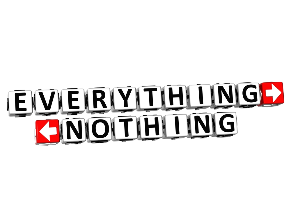 Sometimes it is All or Nothing!